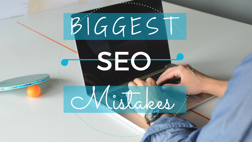 Biggest SEO Mistakes